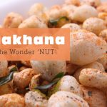 Makhana – The Wonder 'NUT'